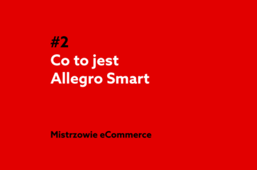Co to jest Allegro Smart? Podcast Mistrzowie eCommerce home.pl