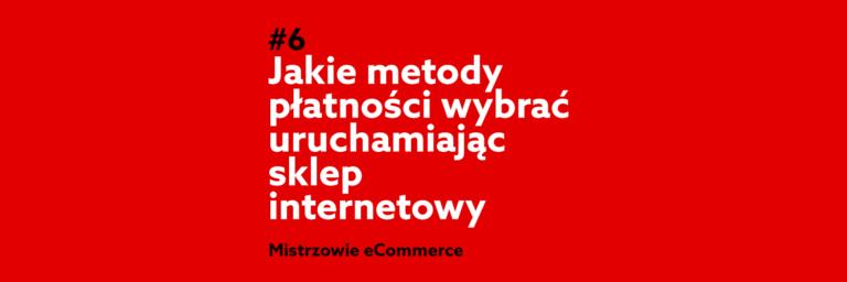 Jakie metody płatności wybrać uruchamiając sklep internetowy? – Podcast Mistrzowie eCommerce #6