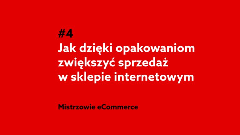 Jak dzięki opakowaniom zwiększyć sprzedaż w sklepie internetowym? – Podcast Mistrzowie eCommerce home.pl #4