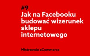 Jak budować wizerunek sklepu internetowego na Facebooku?