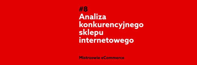 Jak szpiegować konkurencyjny sklep internetowy, aby zwiększyć swoją sprzedaż? – Podcast Mistrzowie eCommerce home.pl #8