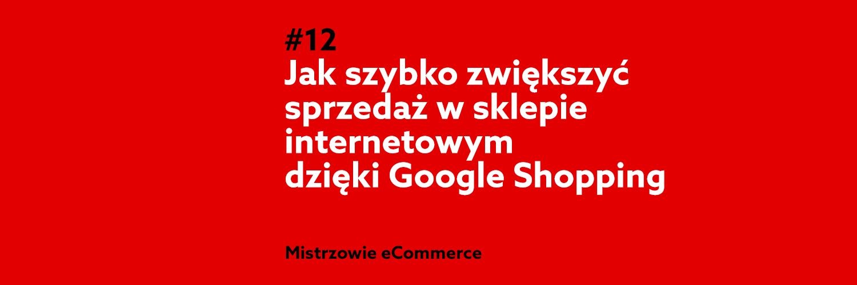 Jak zwiększyć sprzedaż dzięki Google Shopping?