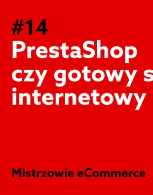 b845687e8 Prestashop czy gotowy sklep internetowy? - Podcast Mistrzowie ...