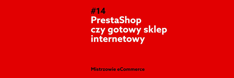 Prestashop czy gotowy sklep internetowy - co wybrać?