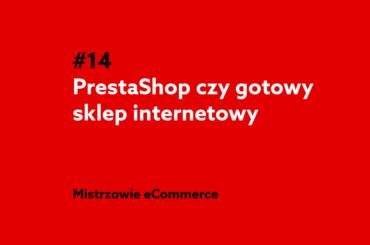 PrestaShop czy gotowy sklep internetowy - podcast Mistrzowie eCommerce home.pl