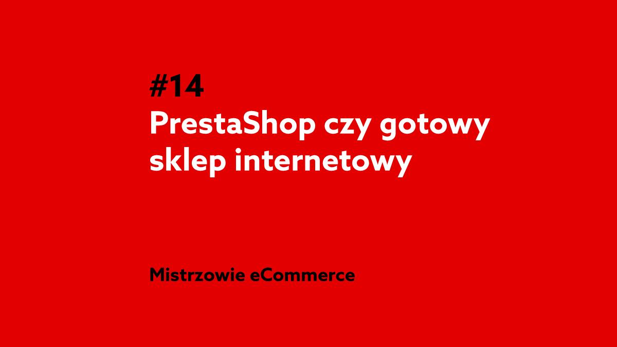 731e6ab2964c84 Prestashop czy gotowy sklep internetowy? – Podcast Mistrzowie eCommerce  home.pl #14