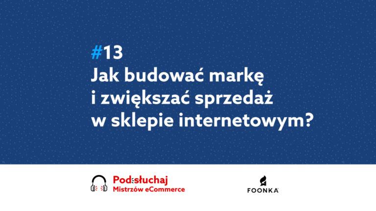 Jak budować markę i zwiększać sprzedaż w sklepie internetowym? – Podcast Mistrzowie eCommerce home.pl #13