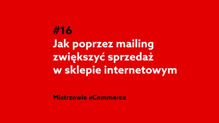 Jak poprzez mailing zwiększyć sprzedaż w sklepie internetowym? – Podcast Mistrzowie eCommerce home.pl #16