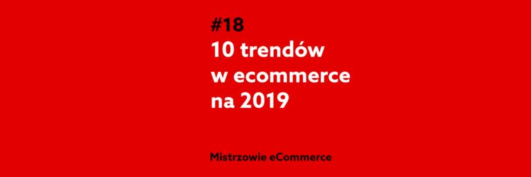 10 trendów w ecommerce na 2019 rok – podcast Mistrzowie eCommerce home.pl #18