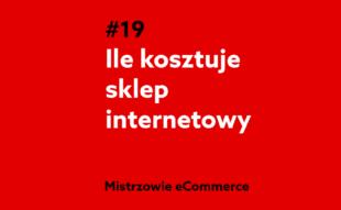 Ile kosztuje sklep internetowy? - Podcast Mistrzowie eCommerce home.pl #19