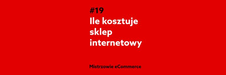 Ile kosztuje sklep internetowy? – Podcast Mistrzowie eCommerce home.pl #19
