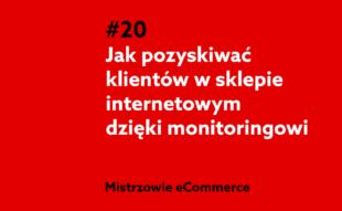 Jak pozyskać klientów w sklepie internetowym dzięki monitoringowi Internetu?