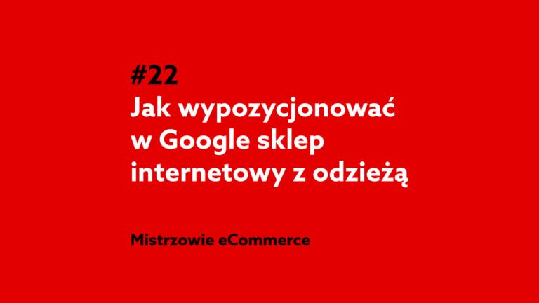 Jak wypozycjonować sklep internetowy z odzieżą w Google? – Podcast Mistrzowie eCommerce home.pl #22