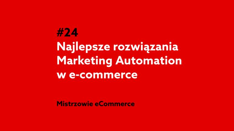 Najlepsze rozwiązania Marketing Automation w e-commerce – Podcast Mistrzowie eCommerce home.pl #24