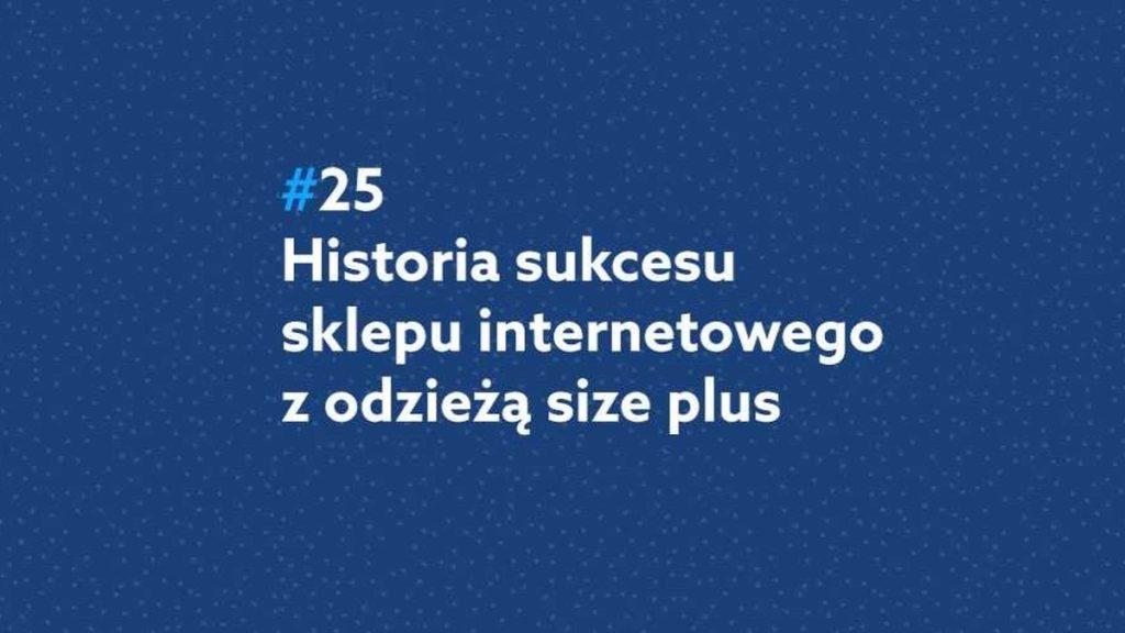 Historia sukcesu sklepu internetowego z odzieżą size plus – Podcast Mistrzowie eCommerce home.pl #25