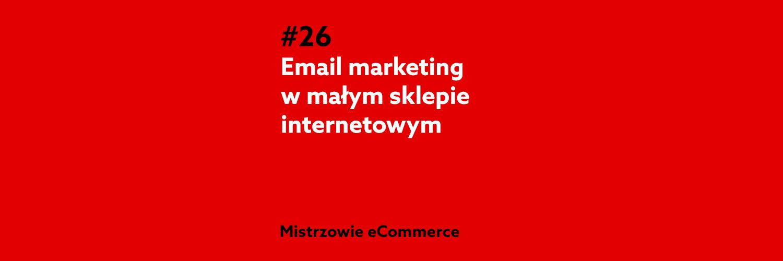 Email marketing w sklepie internetowym - podcast Mistrzowie ecommerce home.pl