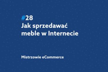 Jak sprzedawać meble w Internecie? Podcast Mistrzowie eCommerce #28