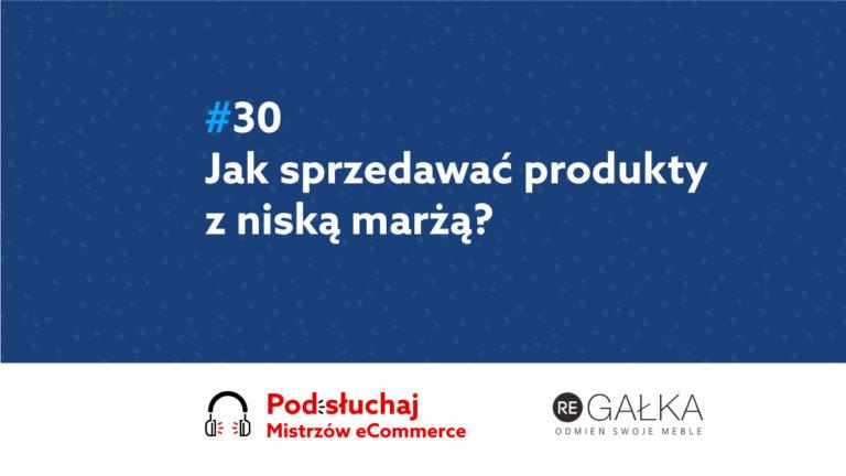 Jak sprzedawać produkty z niską marżą – Podcast Mistrzowie eCommerce home.pl #30
