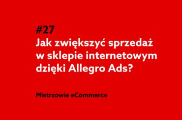 Jak zwiększyć sprzedaż w sklepie internetowym dzięki Allegro Ads?