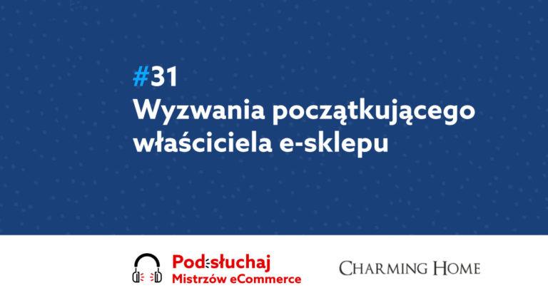 Wyzwania początkującego właściciela sklepu internetowego – Podcast Mistrzowie eCommerce #31