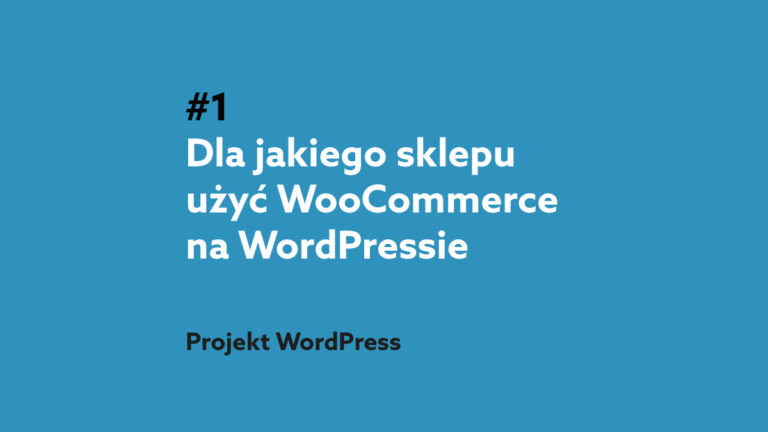 Dla jakich sklepów internetowych idealnym rozwiązaniem jest Woocommerce? Podcast Projekt WordPress #1
