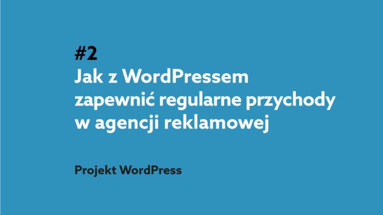 Jak z WordPressem zapewnić regularne przychody w agencji reklamowej – Podcast Projekt WordPress #2