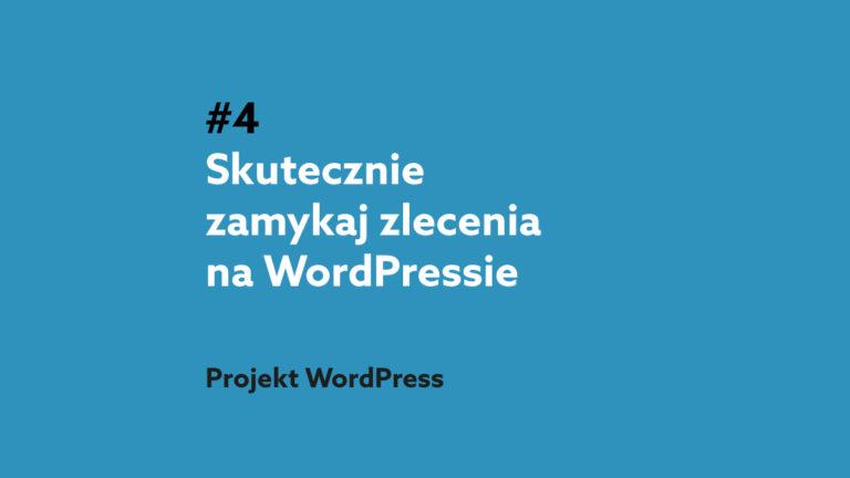 Jak zoptymalizować pracę, aby szybko i skutecznie zamknąć zlecenie na WordPressie – Podcast Projekt WordPress #4