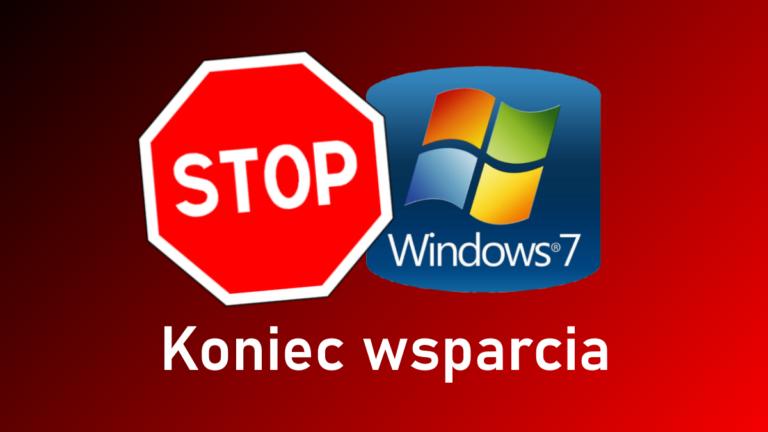 Koniec wsparcia dla Windows 7 – czy zaktualizowałeś system operacyjny?