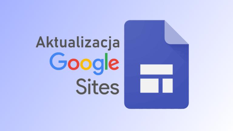Witryny Google: aktualizacja funkcji i nowe opcje