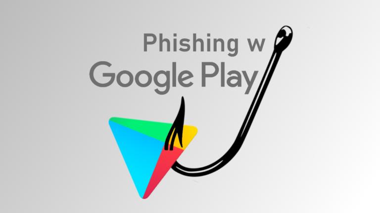Korzystasz z Google Play? Uważaj na najnowszy atak phishingowy