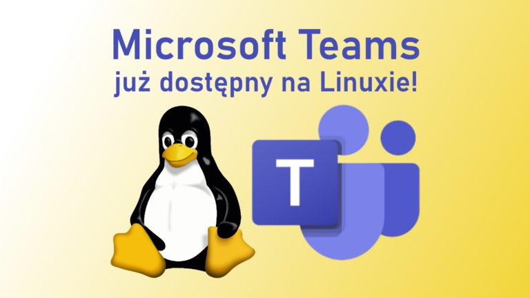 Microsoft Teams w postaci klasycznej aplikacji już dostępny na Linux!