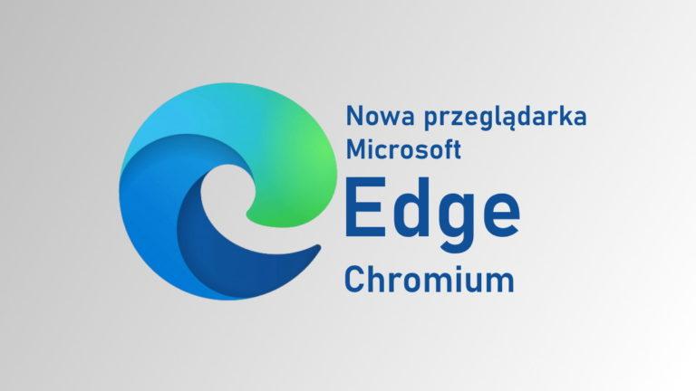 Nowy Edge już dostępny! Co nowego w przeglądarce Microsoftu i czy warto z niej korzystać?