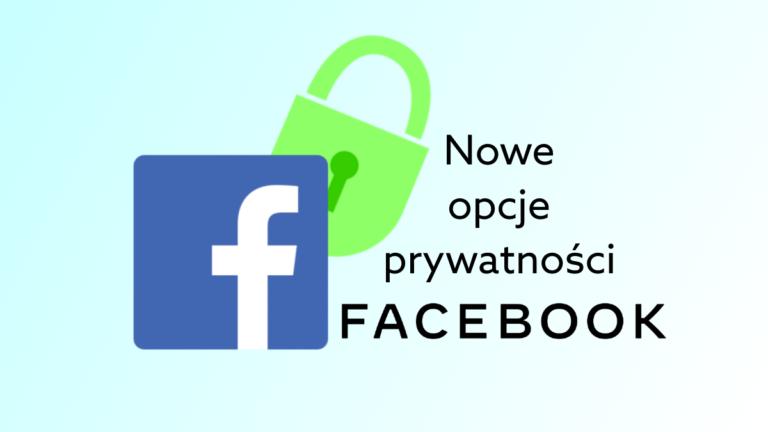 Czy Facebook jest bezpieczny? Nowe funkcje prywatności użytkowników