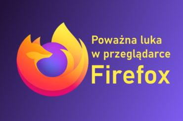 Zaktualizuj Firefox - jest zagrożony