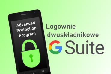 Zaawansowany Program Ochrony dostępny w G Suite