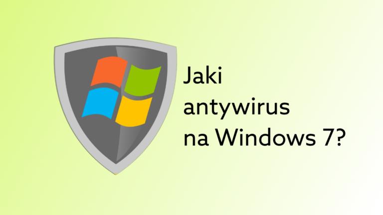 Jaki antywirus dla Windows 7?