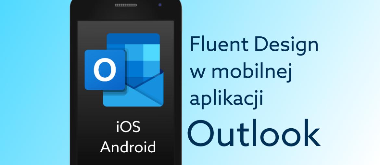 Microsoft Outlook w nowej odsłonie na iOS i Android