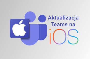 Microsoft aktualziuje aplikację Teams na iOS