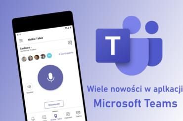 Microsoft dodaje wiele nowości w aplikacji Teams! Sprawdź aktualziację funkcji przygotowaną przez giganta z Redmond