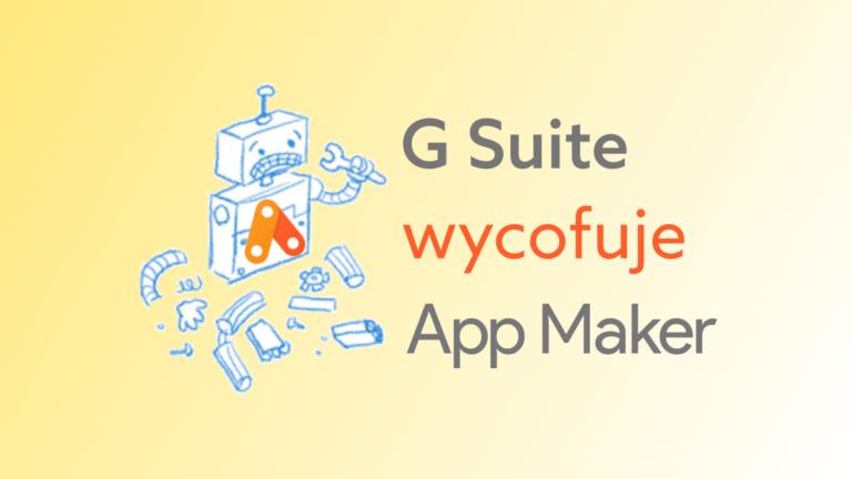 Google zamyka Kreator Aplikacji – sprawdź, czy korzystasz z niego w G Suite