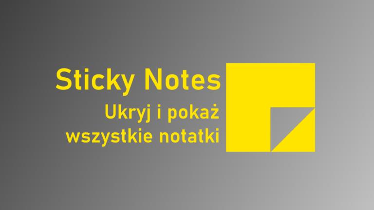 Sticky Notes w Windows 10: nowa opcja łatwego ukrycia wszystkich otwartych notatek