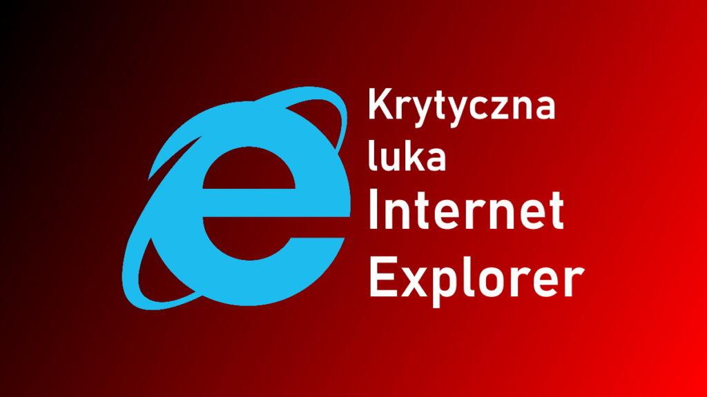 Krytyczna luka w Internet Explorer! Microsoft i rząd Stanów Zjednoczonych ostrzegają przed zagrożeniem.
