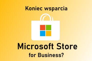 MS Store for Business - brak aktualizacji zapowiada koniec?