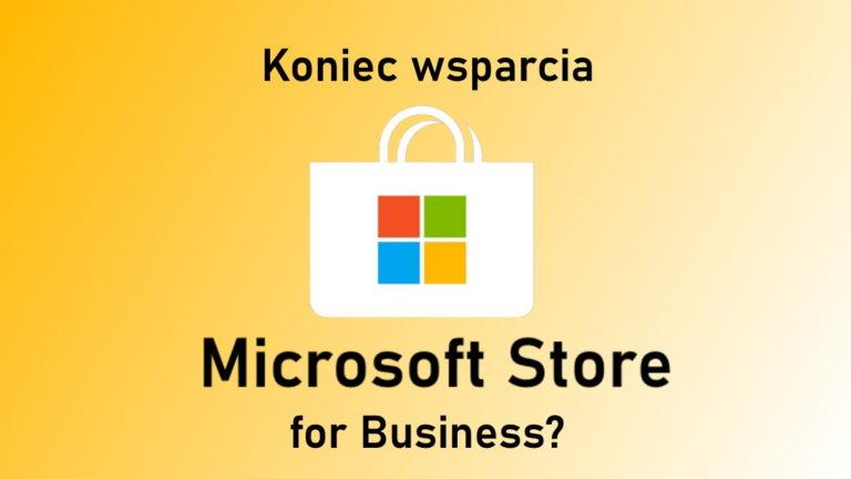 Czy w tym roku zostanie zamknięty Microsoft Store for Business oraz Education?
