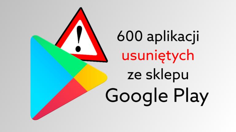 Google Play bezpieczniejszy – usunięto 600 aplikacji adware