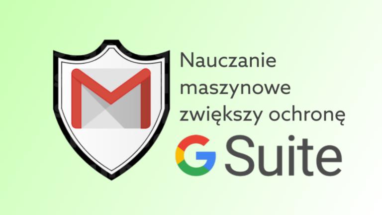Gmail w G Suite – ulepszenie filtrów złośliwego oprogramowania, dzięki deep learning