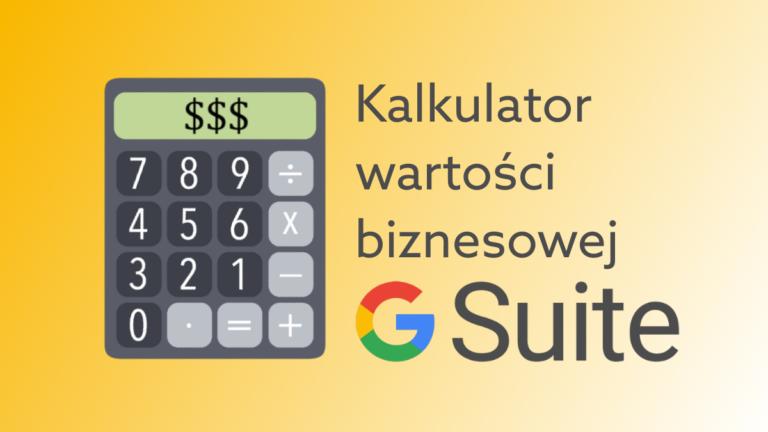 Jak pakiet G Suite wpłynie na rozwój i wzrost przychodów Twojego biznesu? – sprawdź kalkulator i pobierz spersonalizowany raport
