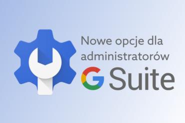 Nowe opcje dla administratorów G Suite