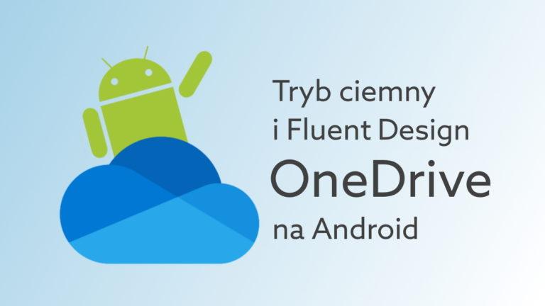 OneDrive na Android otrzymuje tryb ciemny, Fluent Design i poprawki działania