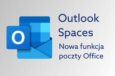 Nowość w Outlook. Spaces do zarządzania projektami